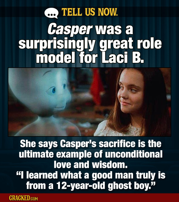 TELL US NOW. Casper was a surprisingly great role model for Laci B. She says Casper's sacrifice is the ultimate example of unconditional love and wisd