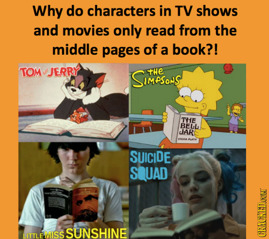 Why do characters in TV shows and movies only read from the middle pages of a book?! TOM JERRY SIMPSoNS tHe THE BELL JAR SYEVA PLAPH SUICIDE SQUAD SSU