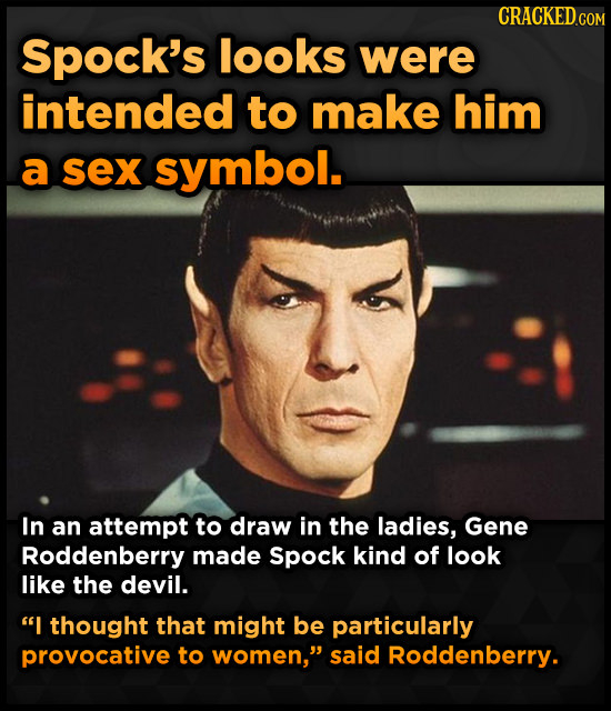 Spock's looks were intended to make him a sex symbol. In an attempt to draw in the ladies, Gene Roddenberry made Spock kind of look like the devil. I