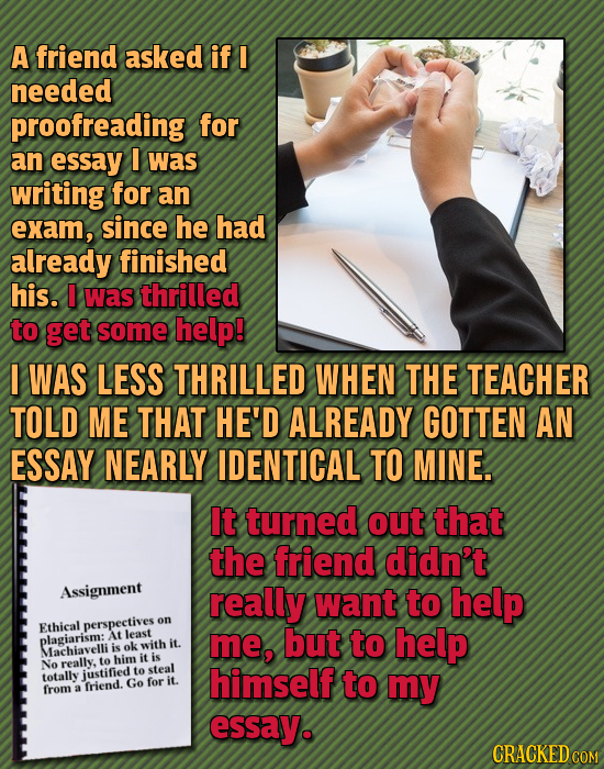 A friend asked if I needed proofreading for an essay I was writing for an exam, since he had already finished his. was thrilled to get some help! I WA