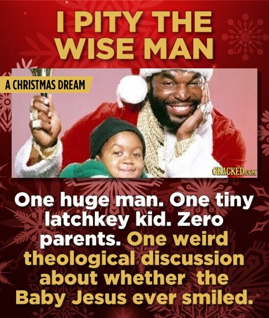 PITY THE WISE MAN A CHRISTMAS DREAM One huge man. One tiny latchkey kid. Zero parents. One weird theological discussion about whether the Baby Jesus e