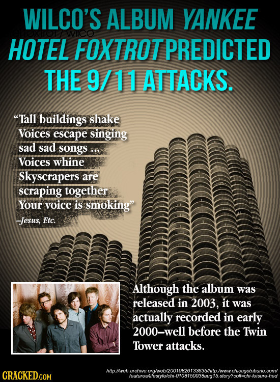 WILCO'S ALBUM YANKEE HOTEL FOXTROTPREDICTED THE 9/11 ATTACKS. Tall buildings shake Voices escape singing sad sad songs.a Voices whine Skyscrapers are