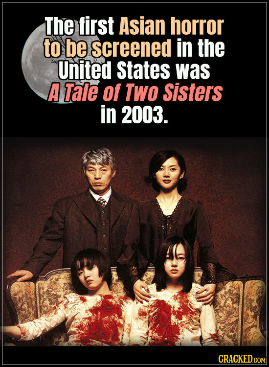 18 Horror Movies That Did It First - The first Asian horror to be screened in the United States was A Tale of Two Sisters in 2003.