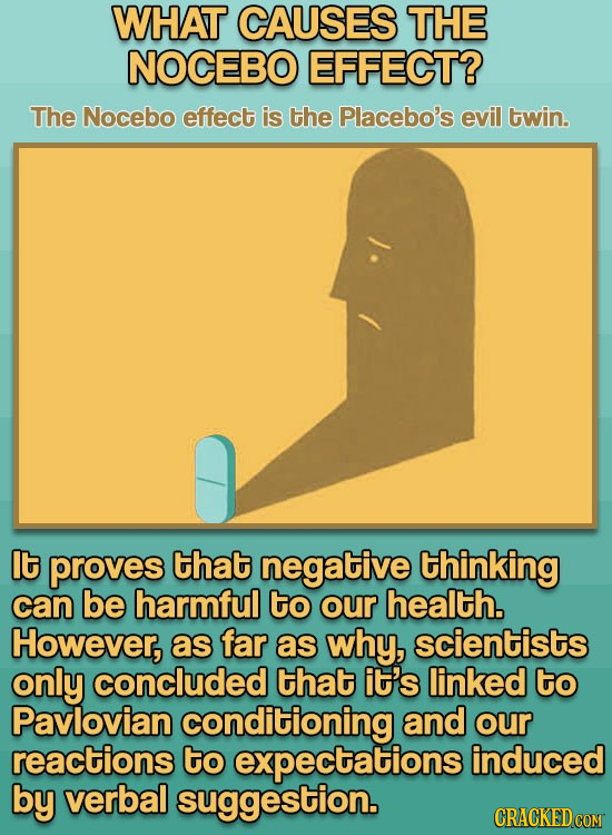 WHAT CAUSES THE NOCEBO EFFECT? The Nocebo effect is the Placebo's evil twin. It proves that negative thinking can be harmful to our health. However, a