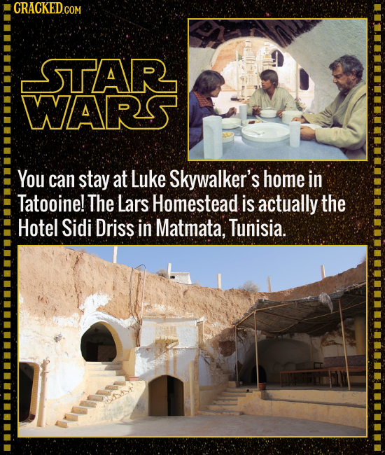 CRACKEDGO COM STAR WARS You can stay at Luke Skywalker's home in Tatooine! The Lars Homestead. is actually the Hotel Sidi Driss in Matmata, Tunisia.