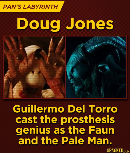 PAN'S LABYRINTH Doug Jones Guillermo Del Torro cast the prosthesis genius as the Faun and the Pale Man. CRACKED.COM