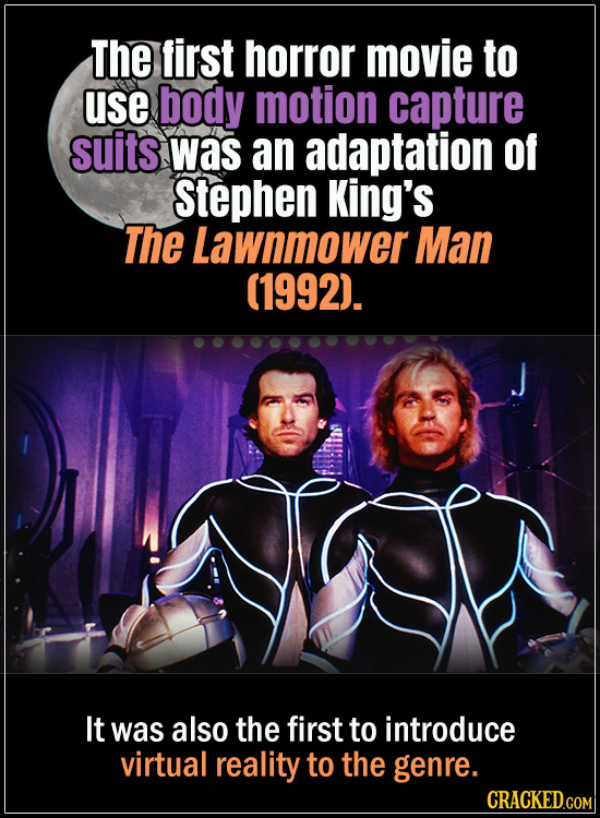 18 Horror Movies That Did It First - The first horror movie to use body motion capture suits was an adaptation of Stephen King's The Lawnmower Man (19