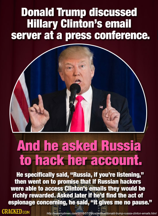 Donald Trump discussed Hillary Clinton's email server at a press conference. And he asked Russia to hack her account. He specifically said, Russia, i