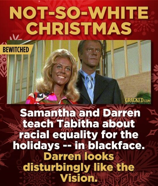 NOT-SO-WHITE CHRISTMAS BEWITCHED Samantha and Darren teach Tabitha about racial equality for the holidays -in blackface. Darren looks disturbingly lik