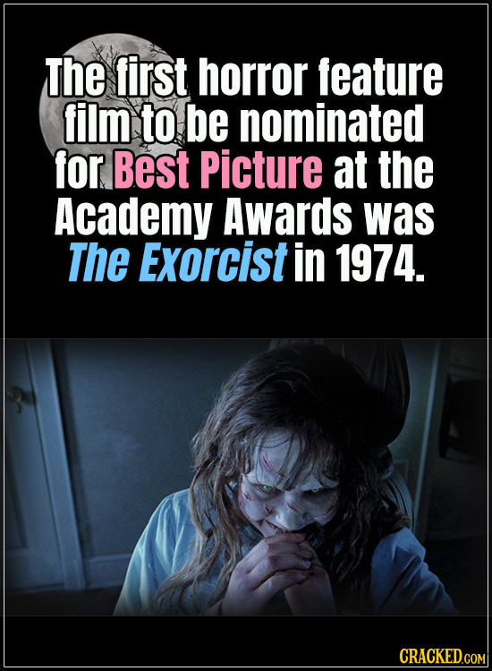 18 Horror Movies That Did It First - The first horror feature film to be nominated for Best Picture at the Academy Awards was The Exorcist in 1974.