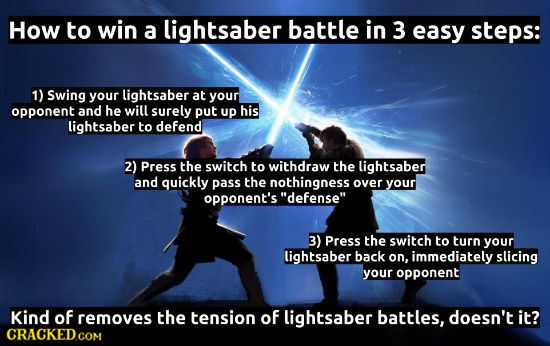 How to win a lightsaber battle in 3 easy steps: 1) Swing your lightsaber at your opponent and he will surely put UP his lightsaber to defend 2) Press