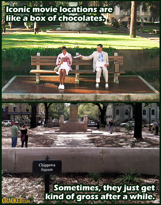 Iconic movie locations are like a box of chocolates. Chippewa a Square Sometimes, they just get kind of gross after a while. CRACKED COM