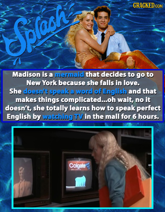 Splash Madison is a mermaid that decides to go to New York because she falls in love. She doesn't speak a word of English and that makes things compli