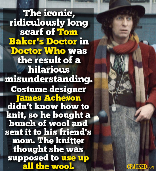 The iconic, ridiculously long scarf of Tom Baker's Doctor in Doctor Who was the reSult of a hilarious misunderstanding. Costume designer James Acheson