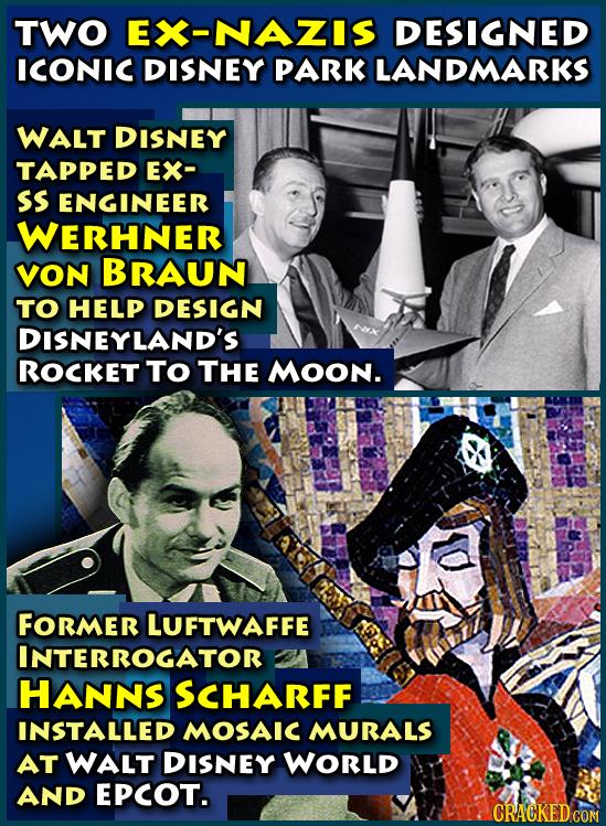 TWO EX-NAZIS DESIGNED ICONIC DISNEY PARK LANDMARKS WALT DISNEY TAPPED EX- Ss ENGINEER WERHNER VON BRAUN TO HELP DESIGN DISNEYLAND'S ROCKET TO THE Moon