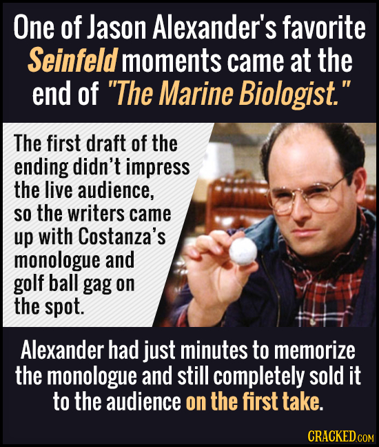 One of Jason Alexander's favorite Seinfeld moments came at the end of The Marine Biologist. The first draft of the ending didn't impress the live au