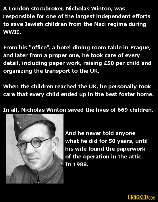 A London stockbroker, Nicholas Winton, was responsible for one of the largest independent efforts to save Jewish children from the Nazi regime during