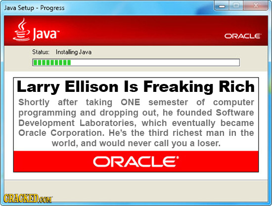 X Java Setup - Progress Java ORACLE Status: InstallingJ Java Larry EllisoN Is Freaking Rich Shortly after taking ONE semester of computer programming
