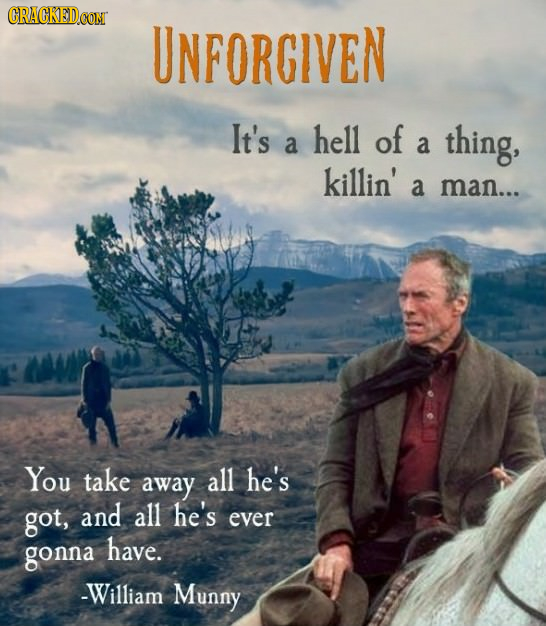 CRACKEDCON UNFORGIVEN It's hell of thing, a a killin' a man... You take away all he's got, and all he's ever gonna have. -William Munny
