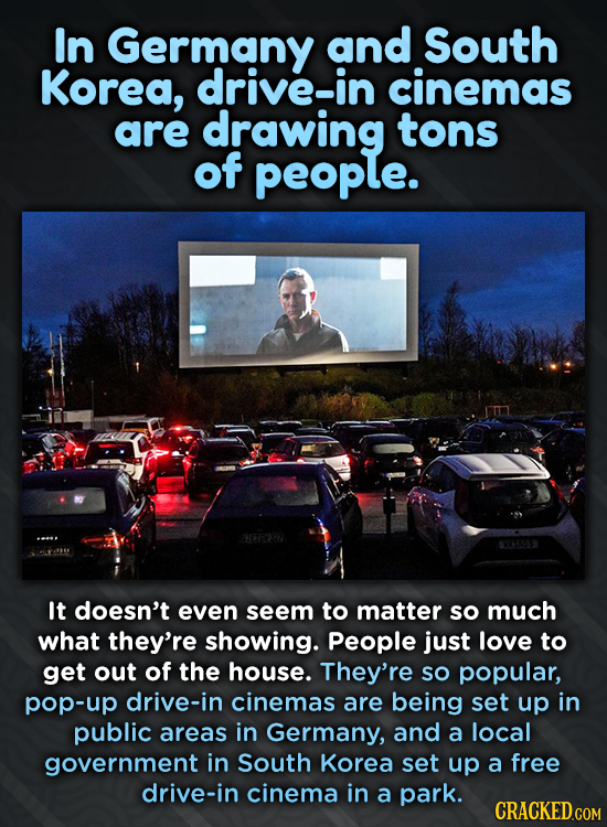 In Germany and South Korea, drive-in cinemas are drawing tons of people. It doesn't even seem to matter so much what they're showing. People just love