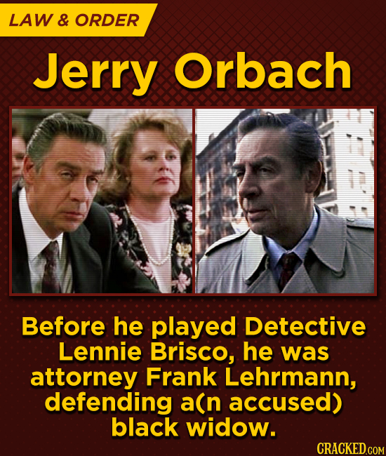 LAW & ORDER Jerry Orbach Before he played Detective Lennie Brisco, he was attorney Frank Lehrmann, defending a(n accused) black widow.