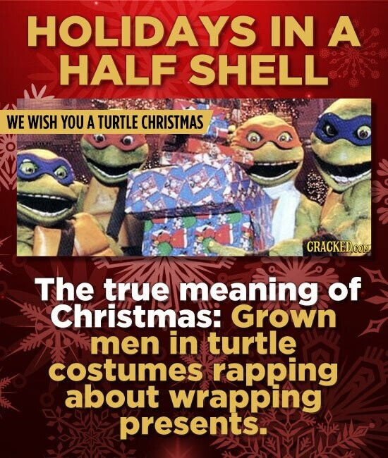 HOLIDAYS IN A HALF SHELL WE WISH YOU A TURTLE CHRISTMAS CRACKEDCON The true meaning of Christmas: Grown men in turtle costumes rapping about wrapping