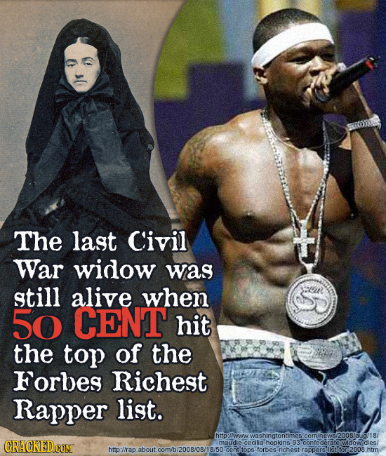 The last Civil War widow was still alive when 50 CENT hit the top of the Forbes Richest Rapper list. hto:llwou.washinatontimes.comhews/20o8laua/18r CR