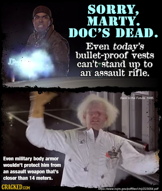 SORRY, MARTY. DOC'S DEAD. Even today's bullet-proof vests can't stand up to an assat rifle. Back to the Future. 1985. Even military body armor wouldn'