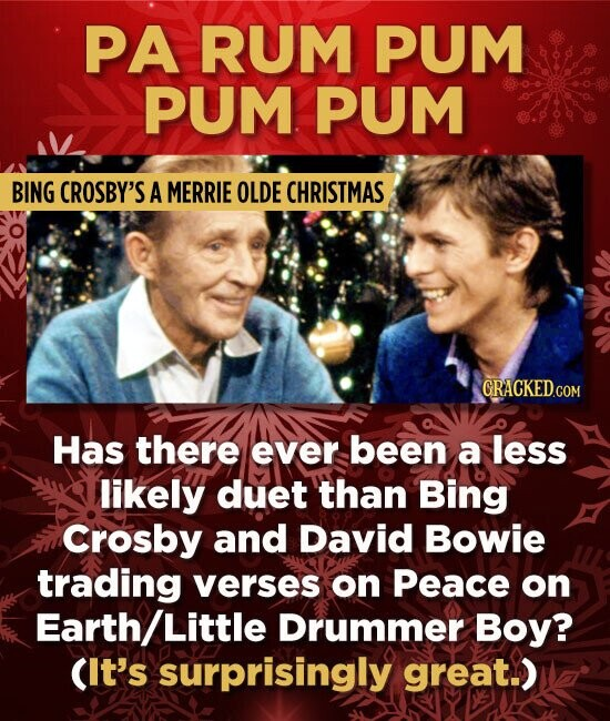 PA RUM PUM PUM PUM BING CROSBY'S A MERRIE OLDE CHRISTMAS Has there ever been a less likely duet than Bing Crosby and David Bowie trading verses on Pea