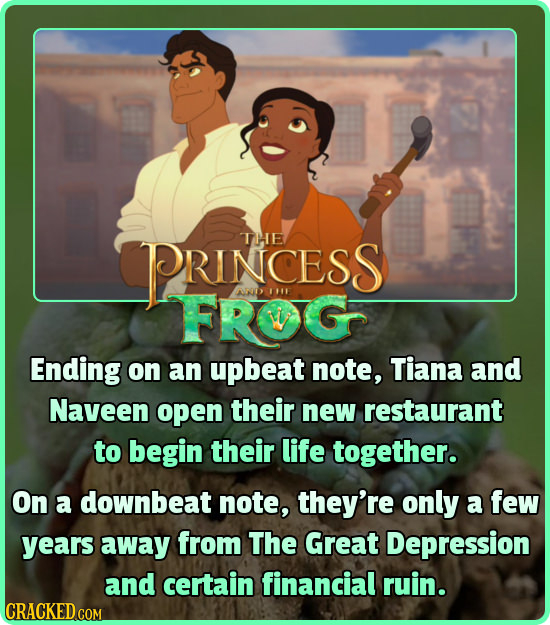 THE PRINCESS FRG AND IFIE Ending on an upbeat note, Tiana and Naveen open their new restaurant to begin their life together. On a downbeat note, they'