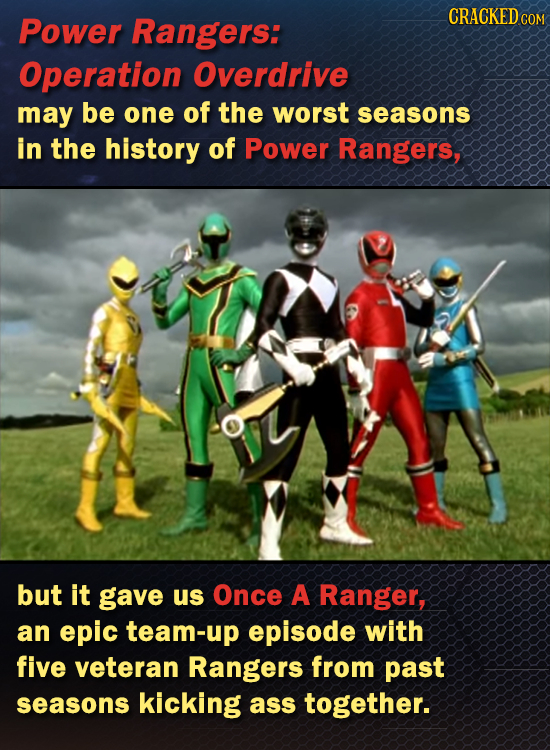 CRACKED C Power Rangers: COM Operation Overdrive may be one of the worst seasons in the history of Power Rangers, but it gave us Once A Ranger, an epi