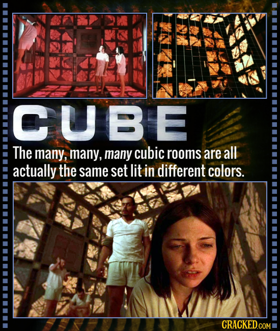 CUBE The many, many, many cubic rooms are all actually the same set lit in different colors. CRACKED.COM