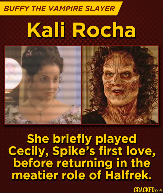 BUFFY THE VAMPIRE SLAYER Kali Rocha She briefly played Cecily, Spike's first love, before returning in the meatier role of Halfrek.