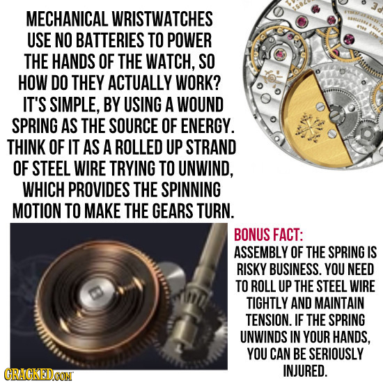 MECHANICAL WRISTWATCHES USE NO BATTERIES TO POWER THE HANDS OF THE WATCH, SO HOW DO THEY ACTUALLY WORK? IT'S SIMPLE, BY USING A WOUND SPRING AS THE SO