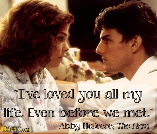 I'vE loved you all my life EvEN before we met. Abby McDeere Thhe Firm