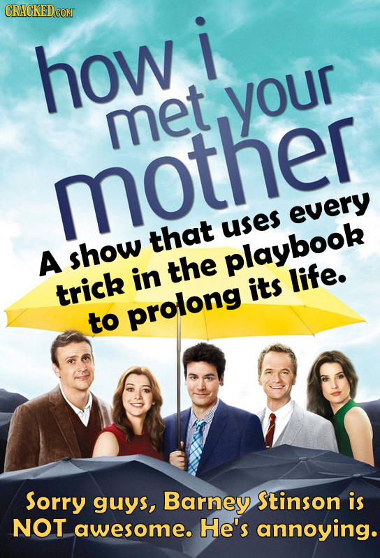 CRACKED i how your met mother every that uses A show playbook in the life. trick its to prolong Sorry guys, Barney Stinson is NOT awesome. He's annoyi