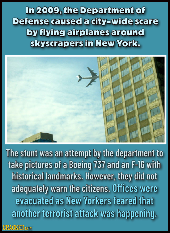In 2009, the Department Of Defense caused a city-wide scare by flying airplanes around skyscrapers in New York. The stunt was an attempt by the depart