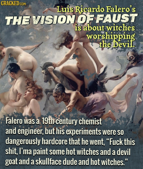 CRACKED CO Luis Falero's THE VISIONOF FAUST about witches worshipping the Devil. Falero was a 19th-century chemist and engineer, but his experiments w