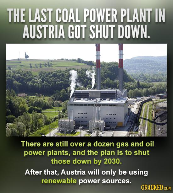 THE LAST COAL POWER PLANT IN AUSTRIA GOT SHUT DOWN. There are still over a dozen gas and oil power plants, and the plan is to shut those down by 2030.