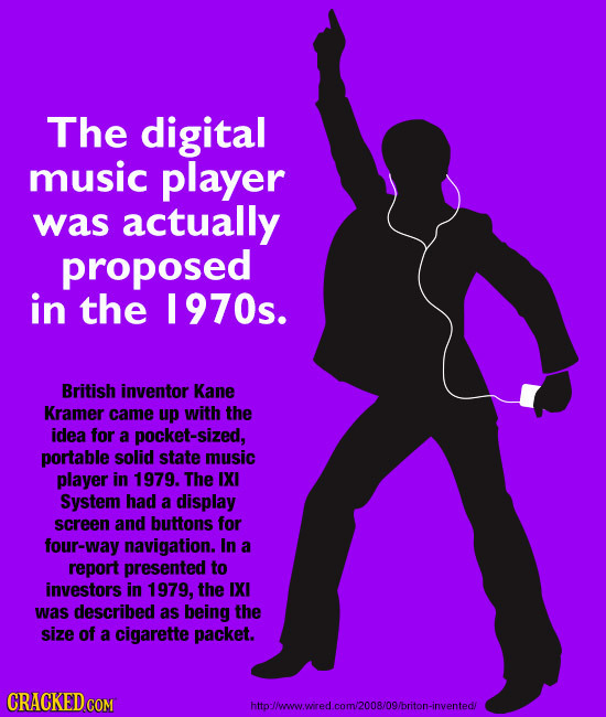 The digital music player was actually proposed in the 1970s. British inventor Kane Kramer came up with the idea for a pocket-sized, portable solid sta