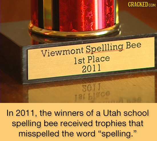 CRACKED COM Spellling Bee Viewmont lst Place 2011 soiT Tal bsce In 2011, the winners of a Utah school spelling bee received trophies that misspelled t