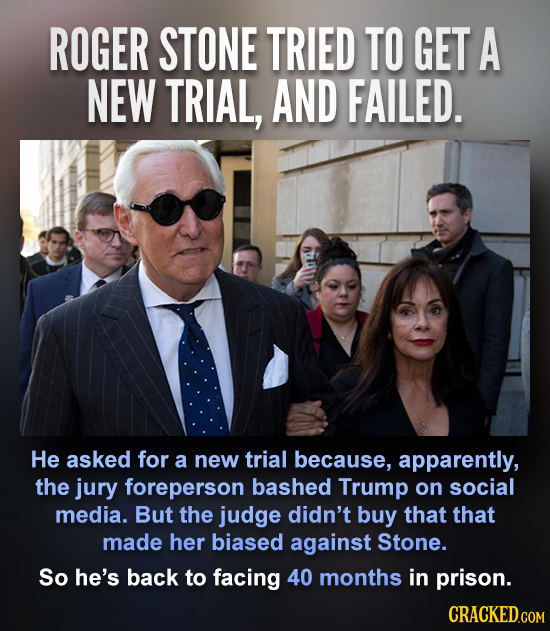 ROGER STONE TRIED TO GET A NEW TRIAL, AND FAILED. He asked for a new trial because, apparently, the jury foreperson bashed Trump on social media. But
