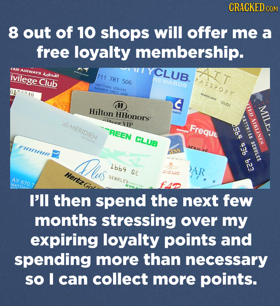 CRACKED COM 8 out of 10 shops will offer me a free loyalty membership. TAR AIRWARS YCLUB. AIT ivilege all 711 Club 781 506 REWARDS PASSPORT MATTHAS ME