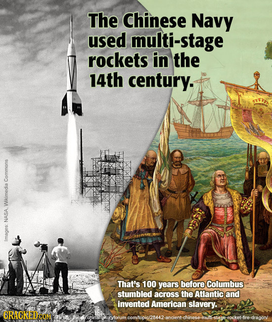 The Chinese Navy used multi-stage rockets in the 14th century. Commons Wikimedia NASA Images: That's 100 years before Columbus stumbled across the Atl