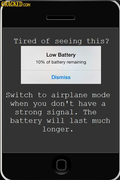 ORACKEDG COM Tired of seeing this? Low Battery 10% of battery remaining Dismiss Switch to airplane mode when you don't have a strong signal. The batte