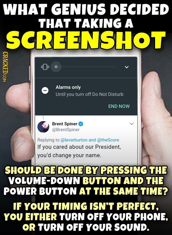 WHAT GENIUS DECIDED THAT TAKING A SCREENSHOT CRACKED.COM Alarms only Until you turn off Do Not Disturb END NOW Brent Spiner @BrentSpiner Replying to @