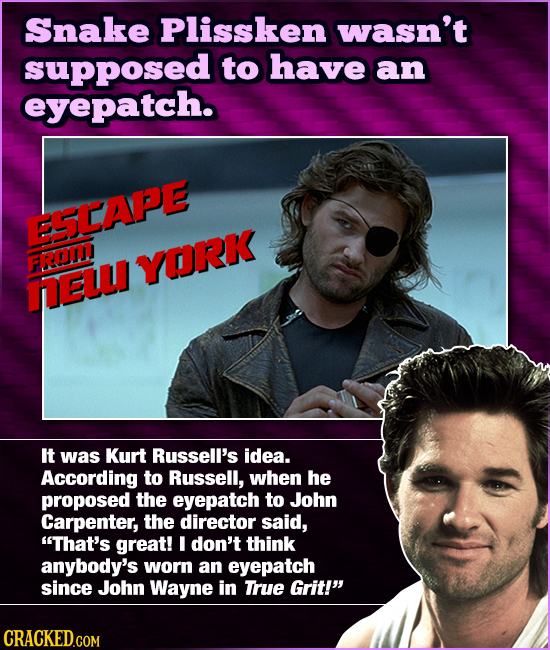 Snake Plissken wasn't supposed to have an eyepatch. ESCAPE FROM YORK nEL It was Kurt Russell's idea. According to Russell, when he proposed the eyepat