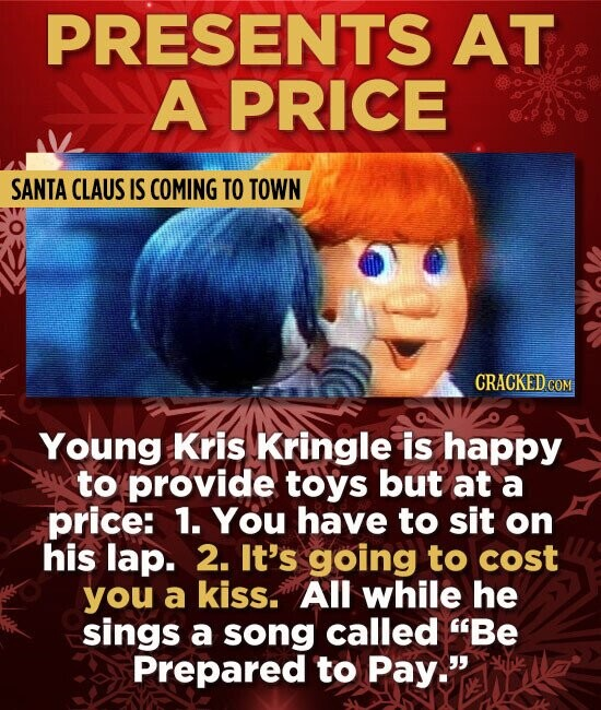 PRESENTS AT A PRICE SANTA CLAUS IS COMING TO TOWN CRACKED COM Young Kris Kringle is happy to provide toys but at a price: 1. You have to sit on his la