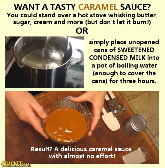 WANT A TASTY CARAMEL SAUCE? You could stand over a hot stove whisking butter, sugar, cream and more (but don't let it burn!) OR simply place unopened