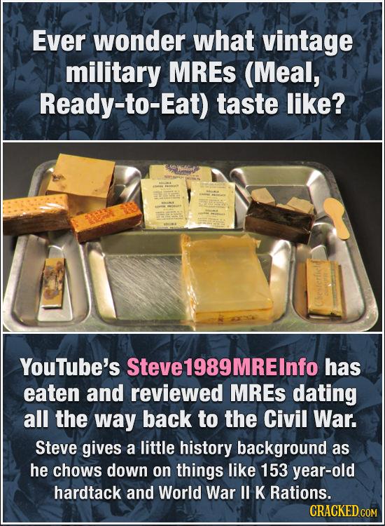 Ever wonder what vintage military MRES (Meal, Ready-to-Eat) taste like? Wel4omf Cheferfield YouTube's Steve1989MRElnfo has eaten and reviewed MRES dat